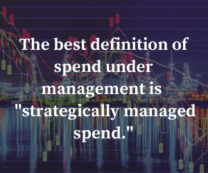 The best definition of spend under management is strategically managed spend.